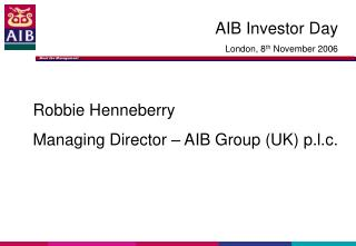Robbie Henneberry Managing Director – AIB Group (UK) p.l.c.