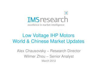 Low Voltage IHP Motors World & Chinese Market Updates