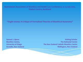 Samuel J. Ujewe Bioethics Centre,  University  of  Otago Dunedin, New Zealand Visiting Scholar