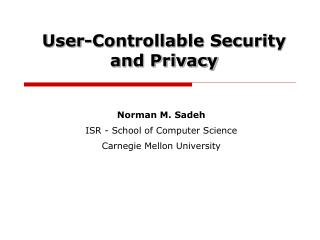 Norman M. Sadeh ISR - School of Computer Science Carnegie Mellon University