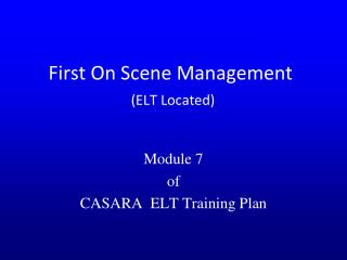 First On Scene Management (ELT Located)