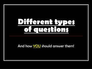 Different types of questions
