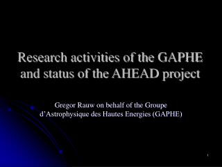 Research activities of the GAPHE and status of the AHEAD project