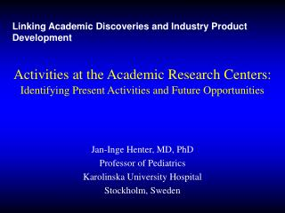 Jan-Inge Henter, MD, PhD Professor of Pediatrics Karolinska University Hospital Stockholm, Sweden