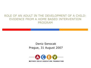 ROLE OF AN ADULT IN THE DEVELOPMENT OF A CHILD:  EVIDENCE FROM A HOME BASED INTERVENTION PROGRAM