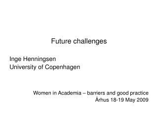 Future challenges Inge Henningsen University of Copenhagen