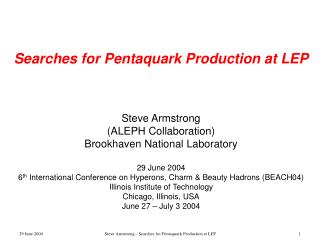 Searches for Pentaquark Production at LEP Steve Armstrong (ALEPH Collaboration)
