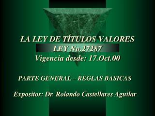 LA LEY DE T TULOS VALORES LEY No.27287 Vigencia desde: 17.Oct.00