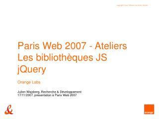 Paris Web 2007 - Ateliers Les bibliothèques JS jQuery