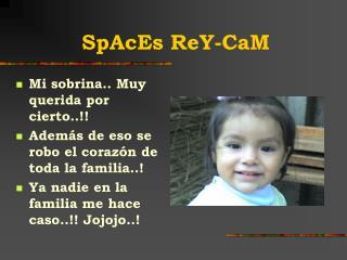 SpAcEs ReY-CaM