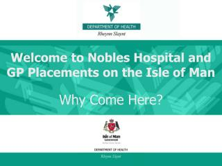Welcome to Nobles Hospital and  GP Placements on the Isle of Man Why Come Here?