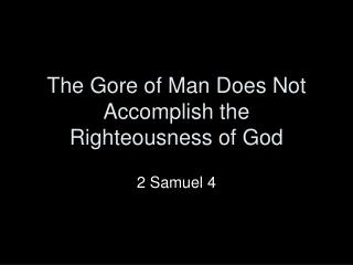 The Gore of Man Does Not Accomplish the Righteousness of God