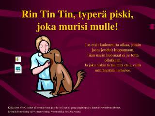 Rin Tin Tin, typerä piski, joka murisi mulle!