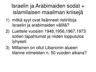 Israelin ja Arabimaiden sodat + islamilaisen maailman kriisejä