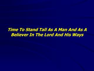 Time To Stand Tall As A Man And As A Believer In The Lord And His Ways