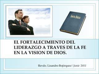 EL FORTALECIMIENTO DEL LIDERAZGO A TRAVES DE LA FE EN LA VISION DE DIOS.