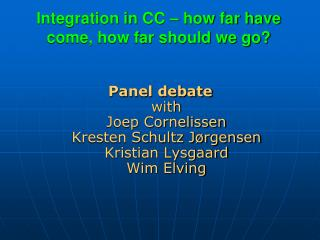 Integration in CC – how far have come, how far should we go?