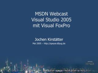 MSDN Webcast Visual Studio 2005 mit Visual FoxPro