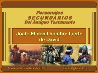Joab: El  débil  hombre  fuerte  de David