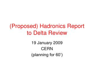 (Proposed) Hadronics Report to Delta Review