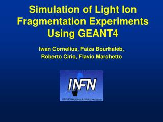Simulation of Light Ion Fragmentation Experiments Using GEANT4