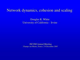 Network dynamics, cohesion and scaling