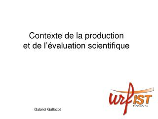 Contexte de la production  et de l��valuation scientifique