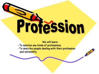 We will learn: - To mention any kinds of professions.