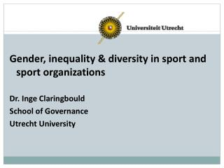Gender, inequality & diversity in sport and sport organizations Dr. Inge Claringbould