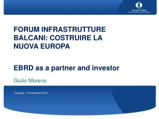 FORUM INFRASTRUTTURE BALCANI: COSTRUIRE LA NUOVA EUROPA EBRD as a partner and investor