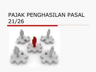 PAJAK PENGHASILAN PASAL 21/26