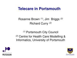 Rosanne Brown 1, Jim  Briggs 2   Richard Curry 2  1 Portsmouth City Council 2 Centre for Health Care Modelling  Informat