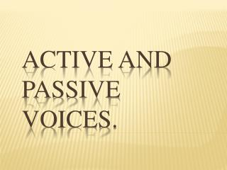 Active and Passive voices.