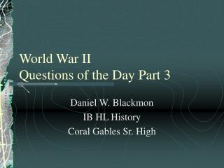 World War II Questions of the Day Part 3