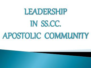 LEADERSHIP  IN  SS.CC. APOSTOLIC  COMMUNITY