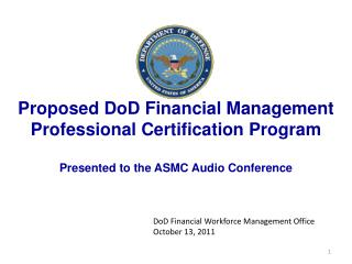 Proposed DoD Financial Management Professional Certification Program  Presented to the ASMC Audio Conference