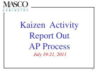 KaizenActivity Report Out AP Process   July 19-21, 2011