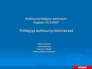 Pekka Ojalehto Toimitusjohtaja Kainuun Yritt j t pekka.ojalehtoyrittajat.fi