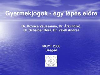 Gyermekjogok - egy lépés előre Dr. Kovács Zsuzsanna, Dr. Árki Ildikó,