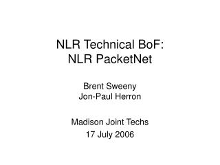 NLR Technical BoF: NLR PacketNet Brent Sweeny Jon-Paul Herron
