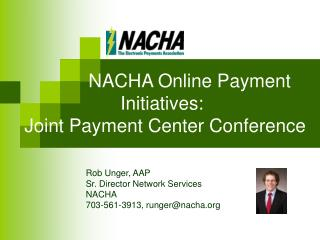 NACHA Online Payment    Initiatives:   Joint Payment Center Conference