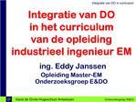 Integratie van DO  in het curriculum van de opleiding  industrieel ingenieur EM  ing. Eddy Janssen Opleiding Master-EM O