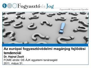 Az európai fogyasztóvédelmi magánjog fejlődési tendenciái Dr. Hajnal Zsolt