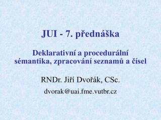 JUI - 7. přednáška Deklarativní a procedurální sémantika, zpracování seznamů a čísel