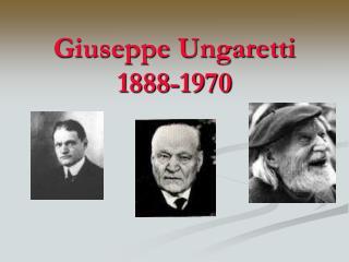 Giuseppe Ungaretti 1888-1970
