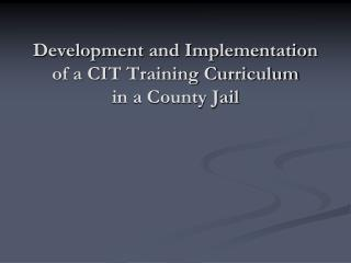 Development and Implementation of a CIT Training Curriculum  in a County Jail