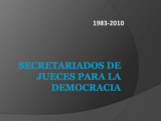 SECRETARIADOS DE  JUECES PARA LA DEMOCRACIA