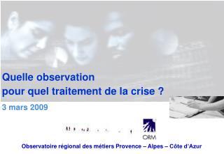 Quelle observation  pour quel traitement de la crise ?
