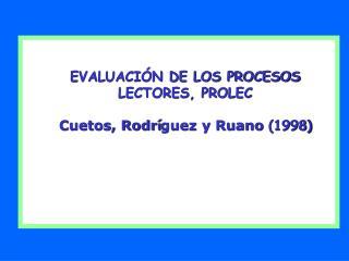 EVALUACI N DE LOS PROCESOS LECTORES, PROLEC  Cuetos, Rodr guez y Ruano 1998
