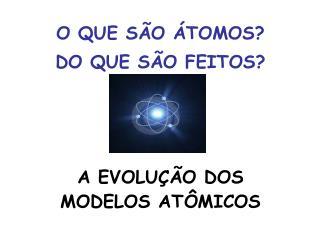 O que são átomos? De que são feitos?